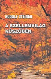 Rudolf Steiner: A szellemvilág küszöbén PDF