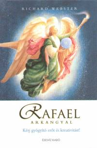 Richard Webster – Rafael – Kérj gyógyító erőt és kreativitást! Djvu