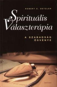 Robert E. Detzler: Spirituális Választerápia PDF