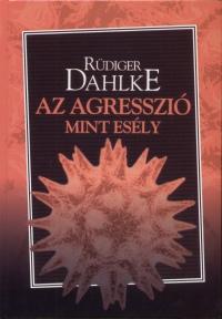 Ruediger Dahlke: Az agresszió, mint esély PDF