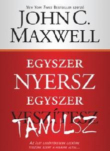 John C. Maxwell: Egyszer nyersz, egyszer tanulsz PDF