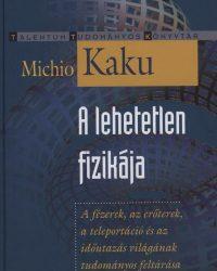 Michio Kaku: A lehetetlen fizikája PDF