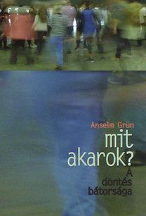 Anselm Grün – Mit akarok? PDF