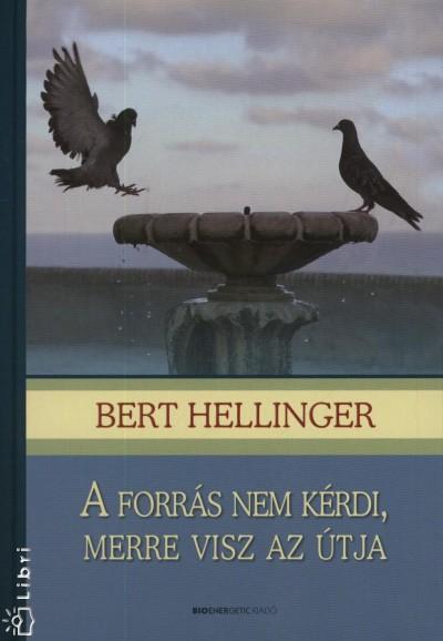 Bert Hellinger – A forrás nem kérdi, merre visz az útja PDF