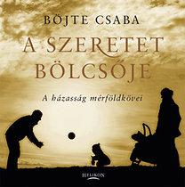 Böjte Csaba - A szeretet bölcsője PDF