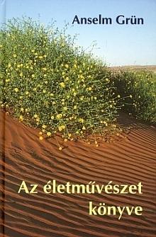 Anselm Grün – Az életművészet könyve PDF
