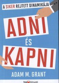 Adam M. Grant: Adni és kapni – A siker rejtett dinamikája PDF