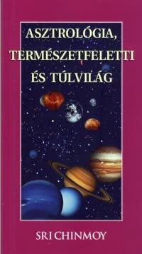 Sri Chinmoy: Asztrológia, természetfeletti és túlvilág PDF