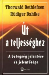 Thorwald Dethlefsen, Ruediger Dahlke: Út a teljességhez PDF