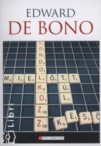 Edward de Bono – Gondolkozz… mielőtt túl késő PDF