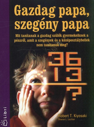 Robert T. Kiyosaki, Sharon L. Lechter: Gazdag papa, szegény papa PDF
