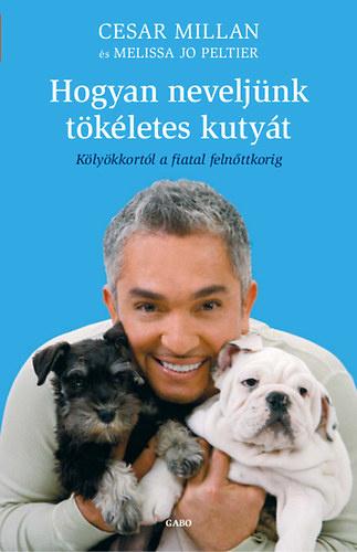 Cesar Millan, Melissa Jo Peltier: Hogyan neveljünk tökéletes kutyát – Kölyökkortól a fiatal felnőttkorig PDF