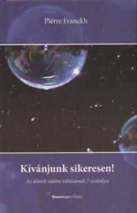 Pierre Franckh – Kívánjunk sikeresen! – Az álmok valóra váltásának 7 szabálya PDF