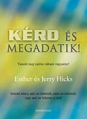 Esther és Jerry Hicks – Kérd és megadatik! PDF