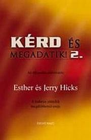 Esther és Jerry Hicks – Kérd és megadatik! 2. PDF