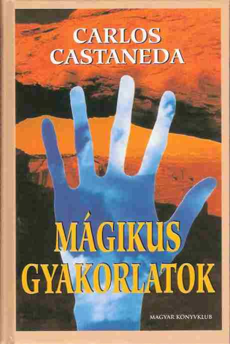 Carlos Castaneda – Mágikus gyakorlatok PDF