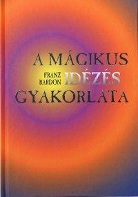 Franz Bardon: A mágikus idézés gyakorlata PDF
