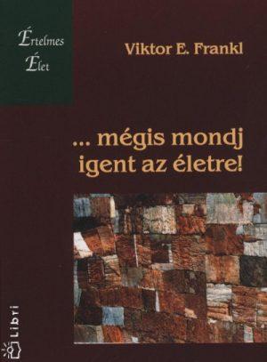 Viktor E. Frankl - ...mégis mondj igent az életre! PDF