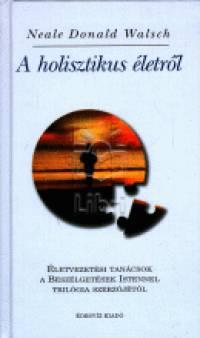 Neale Donald Walsch: A holisztikus életről PDF