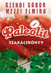 Szendi Gábor és Mezei Elmira – Paleolit szakácskönyv PDF
