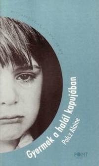Polcz Alaine – Gyermek a halál kapujában PDF