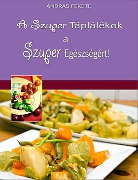 András Fekete: Szuper-élelmiszerek a szuper egészségért PDF