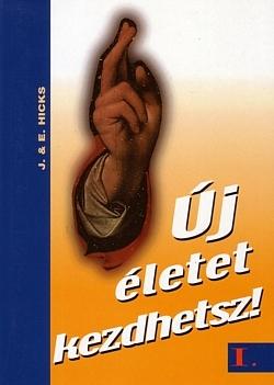 Esther és Jerry Hicks: Új életet kezdhetsz 1-2 kötet Doc, PDF