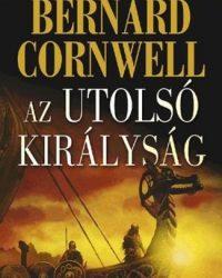 Bernard Cornwell: Az utolsó királyság PDF