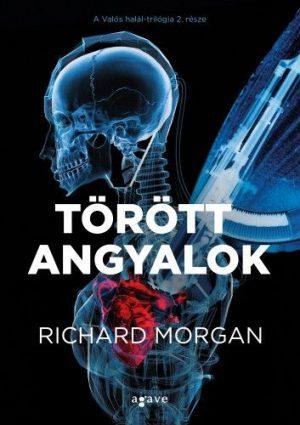 Richard Morgan - Takeshi Kovacs: Törött angyalok