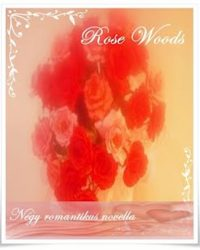 "Rose Woods: ""…ott is majd téged szeretlek"" PDF"